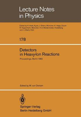 Detectors in Heavy-Ion Reactions: Proceedings of the Symposium Commemorating the 100th Anniversary of Hans Geiger's birth Held at the Hahn-Meitner-Institut fur Kernforschung Berlin October 6-8, 1982 - Lecture Notes in Physics 178 (Paperback)