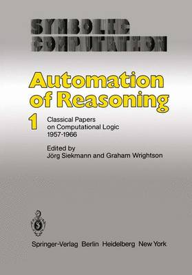 Automation of Reasoning: 1: Classical Papers on Computational Logic 1957-1966 - Symbolic computation (Hardback)
