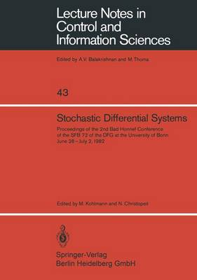 Stochastic Differential Systems: Proceedings of the 2nd Bad Honnef Conference of the SFB 72 of the DFG at the University of Bonn June 28 - July 2, 1982 - Lecture Notes in Control and Information Sciences 43 (Paperback)