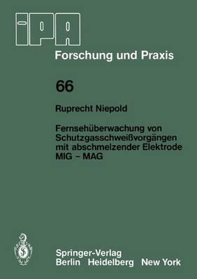 Fernsehuberwachung Von Schutzgasschweissvorgangen Mit Abschmelzender Elektrode MIG - MAG - IPA-IAO - Forschung und Praxis 66 (Paperback)