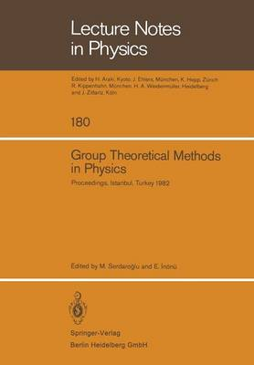 Group Theoretical Methods in Physics: Proceedings of the XIth International Colloquium Held at Bogazici University, Istanbul, Turkey, August 23-28, 1982 - Lecture Notes in Physics 180 (Paperback)