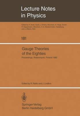 Gauge Theories of the Eighties: Proceedings of the Arctic School of Physics 1982 Held in AEkaslompolo, Finland, August 1-13, 1982 - Lecture Notes in Physics 181 (Paperback)