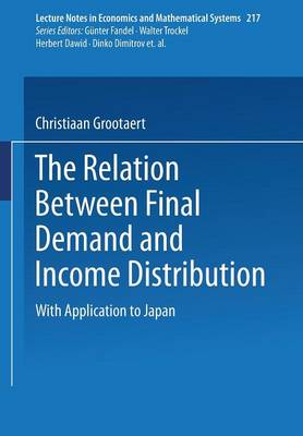 The Relation Between Final Demand and Income Distribution: With Application to Japan - Lecture Notes in Economics and Mathematical Systems 217 (Paperback)