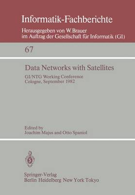 "Data Networks with Satellites: Working Conference of the Joint GI/NTG working group ""Computer Networks"", Cologne, September 20.-21., 1982 - Informatik-Fachberichte 67 (Paperback)"