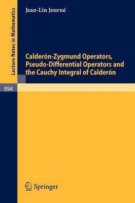 Calderon-Zygmund Operators, Pseudo-Differential Operators and the Cauchy Integral of Calderon - Lecture Notes in Mathematics 994 (Paperback)