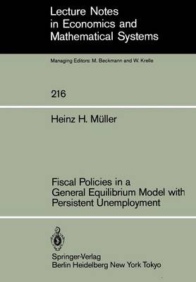 Fiscal Policies in a General Equilibrium Model with Persistent Unemployment - Lecture Notes in Economics and Mathematical Systems 216 (Paperback)