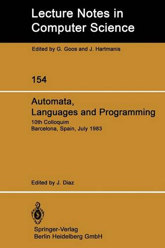 Automata Languages and Programming: 10th Colloquium Barcelona, Spain, July 18-22, 1983 - Lecture Notes in Computer Science 154 (Paperback)