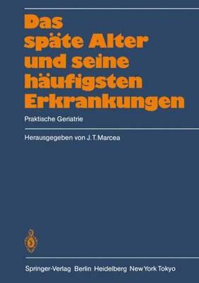Das Sp�te Alter Und Seine H�ufigsten Erkrankungen: Praktische Geriatrie (Paperback)