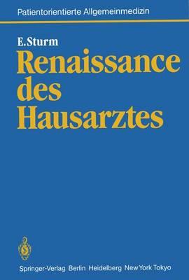 Renaissance Des Hausarztes - Neue Allgemeinmedizin/Patientenorientiertes Konzept 1 (Paperback)