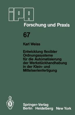 Entwicklung Flexibler Ordnungssysteme Fur Die Automatisierung Der Werkstuckhandhabung in Der Klein- Und Mittelserienfertigung - IPA-IAO - Forschung und Praxis 67 (Paperback)