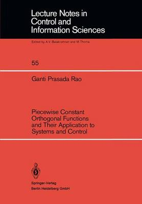 Piecewise Constant Orthogonal Functions and Their Application to Systems and Control - Lecture Notes in Control and Information Sciences 55 (Paperback)