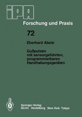 Gussputzen mit Sensorgefuhrten, Programmierbaren Handhabungsgeraten - IPA-IAO - Forschung und Praxis 72 (Paperback)
