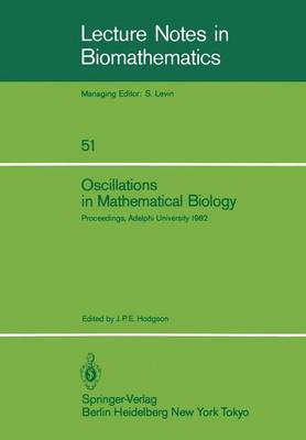 Oscillations in Mathematical Biology: Proceedings of a conference held at Adelphi University, April 19, 1982 - Lecture Notes in Biomathematics 51 (Paperback)