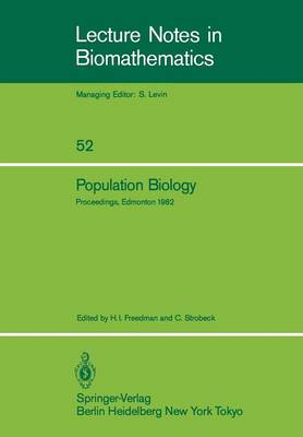 Population Biology: Proceedings of the International Conference held at the University of Alberta, Edmonton, Canada, June 22-30, 1982 - Lecture Notes in Biomathematics 52 (Paperback)