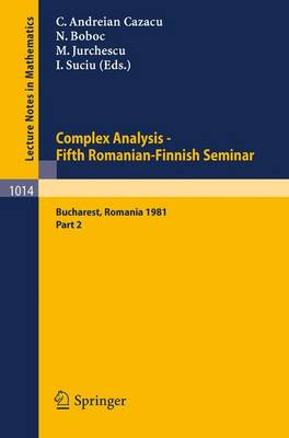 Complex Analysis - Fifth Romanian-Finnish Seminar. Proceedings of the Seminar Held in Bucharest, June 28 - July 3, 1981: Part 2 - Lecture Notes in Mathematics v. 1014 (Paperback)