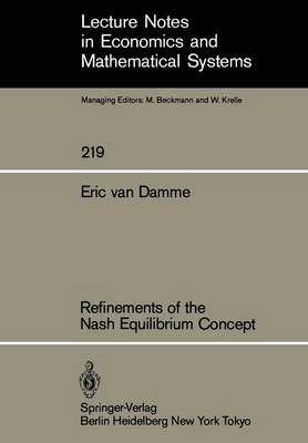 Refinements of the Nash Equilibrium Concept - Lecture Notes in Economics and Mathematical Systems 219 (Paperback)