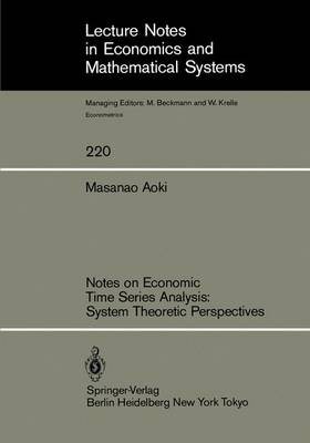 Notes on Economic Time Series Analysis: System Theoretic Perspectives - Lecture Notes in Economics and Mathematical Systems 220 (Paperback)