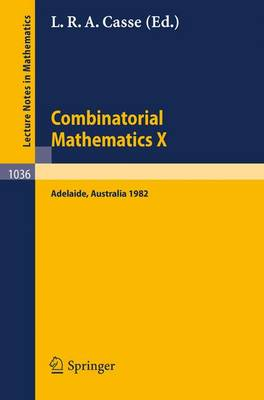 Combinatorial Mathematics X: Proceedings of the Conference Held in Adelaide, Australia, August 23-27, 1982 - Lecture Notes in Mathematics 1036 (Paperback)