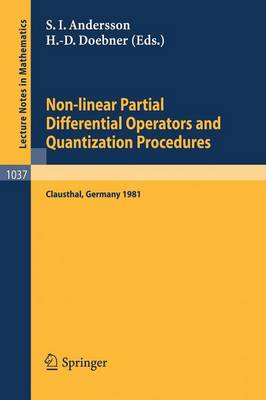 Non-linear Partial Differential Operators and Quantization Procedures: Proceedings of a Workshop held at Clausthal, Federal Republic of Germany, 1981 - Lecture Notes in Mathematics 1037 (Paperback)