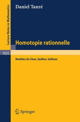 Homotopie Rationelle: Modeles de Chen, Quillen, Sullivan - Lecture Notes in Mathematics 1025 (Paperback)