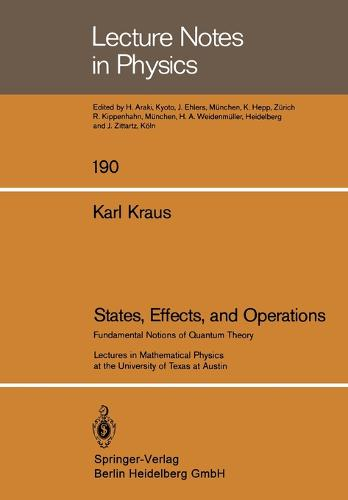 States, Effects, and Operations: Fundamental Notions of Quantum Theory - Lecture Notes in Physics 190 (Paperback)