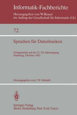 Sprachen fur Datenbanken: Fachgesprach auf der 13. Gi-Jahrestagung Hamburg, 3. - 7. Oktober, 1983 - Informatik-Fachberichte / Subreihe Kunstliche Intelligenz 72 (Paperback)