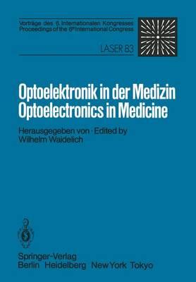 Optoelektronik in der Medizin / Optoelectronics in Medicine: Vortrage DES 6. Internationalen Kongresses / Proceedings of the 6th International Congress Laser 83 Optoelektronik (Paperback)