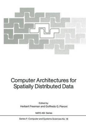 Computer Architectures for Spatially Distributed Data: Advanced Study Institute: Papers (Hardback)