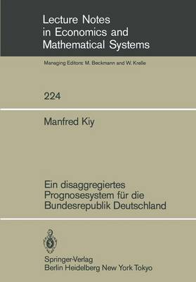 Ein Disaggregiertes Prognosesystem fur die Bundesrepublik Deutschland - Lecture Notes in Economics and Mathematical Systems 224 (Paperback)