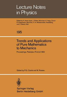 Trends and Applications of Pure Mathematics to Mechanics: Invited and Contributed Papers Presented at a Symposium at Ecole Polytechnique, Palaiseau, France, November 28 - December 2, 1983 - Lecture Notes in Physics 195 (Paperback)