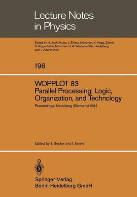 WOPPLOT 83. Parallel Processing: Logic, Organization, and Technology: Proceedings of a Workshop Held at the Federal Armed Forces University, Munich, (HSBw M) Neubiberg, Bavaria, Germany, June 27-29, 1983 - Lecture Notes in Physics 196 (Paperback)
