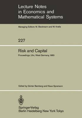 Risk and Capital: Proceedings of the 2nd Summer Workshop on Risk and Capital Held at the University of Ulm, West Germany June 20-24,1983 - Lecture Notes in Economics and Mathematical Systems 227 (Paperback)