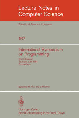 International Symposium on Programming: v. 167: 6th Colloquium, Toulouse, April 17-19, 1984, Proceedings - Lecture Notes in Computer Science v. 167 (Paperback)