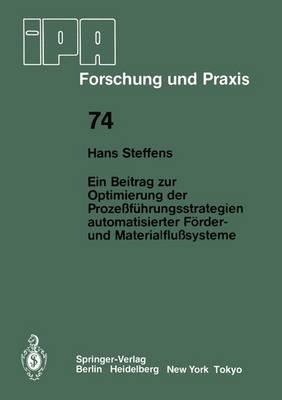 Ein Beitrag zur Optimierung der Prozessfuhrungsstrategien Automatisierter Forder- und Materialflusssysteme - IPA-IAO - Forschung und Praxis 74 (Paperback)