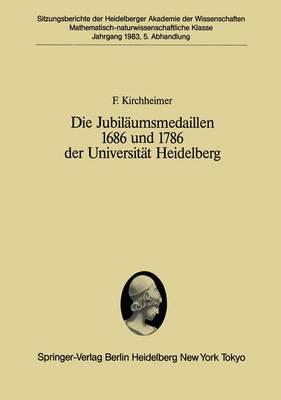 Die Jubilaumsmedaillen 1686 und 1786 der Universitat Heidelberg - Sitzungsberichte der Heidelberger Akademie der Wissenschaften / Sitzungsber.Heidelberg 83 1983 / 5 (Paperback)