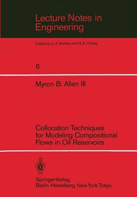 Collocation Techniques for Modeling Compositional Flows in Oil Reservoirs - Lecture Notes in Engineering 6 (Paperback)