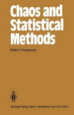 Chaos and Statistical Methods: Proceedings of the Sixth Kyoto Summer Institute, Kyoto, Japan September 12-15, 1983 - Springer Series in Synergetics 24 (Hardback)