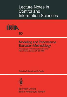 Modelling and Performance Evaluation Methodology: Proceedings of the International Seminar, Paris, France, January 24-26, 1983 - Lecture Notes in Control and Information Sciences 60 (Paperback)