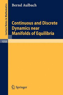 Continuous and Discrete Dynamics near Manifolds of Equilibria - Lecture Notes in Mathematics 1058 (Paperback)