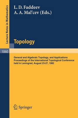 Topology: General and Algebraic Topology and Applications. Proceedings of the International Topological Conference held in Leningrad, August 23-27, 1983 - Lecture Notes in Mathematics 1060 (Paperback)
