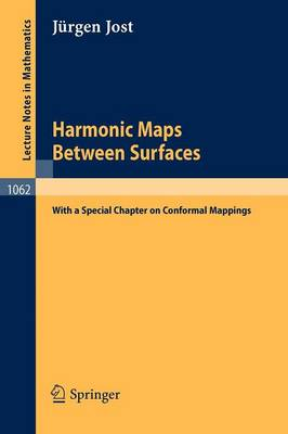 Harmonic Maps Between Surfaces: (With a Special Chapter on Conformal Mappings) - Lecture Notes in Mathematics 1062 (Paperback)