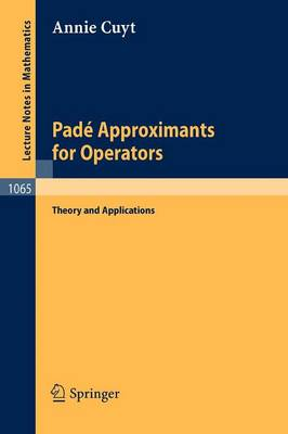 Pade Approximants for Operators: Theory and Applications - Lecture Notes in Mathematics 1065 (Paperback)