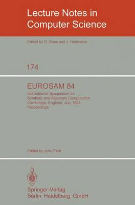 EUROSAM 84: International Symposium on Symbolic and Algebraic Computation, Cambridge, England, July 9-11, 1984 - Lecture Notes in Computer Science 174 (Paperback)