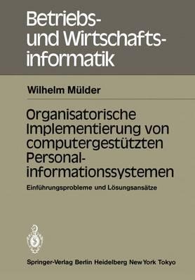 Organisatorische Implementierung Von Computergestutzten Personalinformationssystemen - Betriebs- und Wirtschaftsinformatik 11 (Paperback)