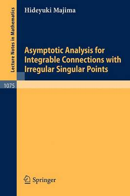 Asymptotic Analysis for Integrable Connections with Irregular Singular Points - Lecture Notes in Mathematics 1075 (Paperback)