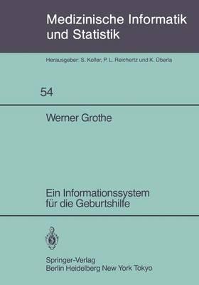 Ein Informationssystem fur die Geburtshilfe - Medizinische Informatik, Biometrie und Epidemiologie 54 (Paperback)
