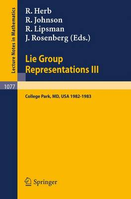 Lie Group Representations III: Proceedings of the Special Year held at the University of Maryland, College Park 1982-1983 - Lecture Notes in Mathematics 1077 (Paperback)