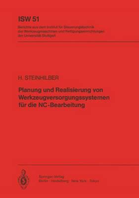 Planung und Realisierung Von Werkzeugversorgungssystemen Fur Die NC-Bearbeitung - Isw Forschung und Praxis 51 (Paperback)