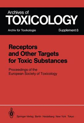 Receptors and Other Targets for Toxic Substances: Proceedings of the European Society of Toxicology, Meeting Held in Budapest, June 11-14, 1984 - Archives of Toxicology 8 (Paperback)