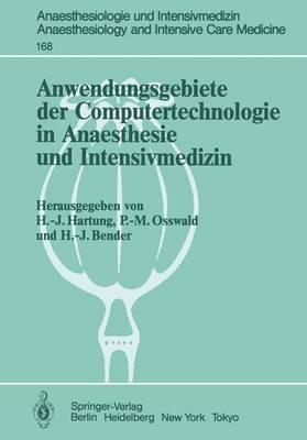 Anwendungsgebiete der Computertechnologie in Anaesthesie und Intensivmedizin - Anaesthesiologie und Intensivmedizin / Anaesthesiology and Intensive Care Medicine 168 (Paperback)